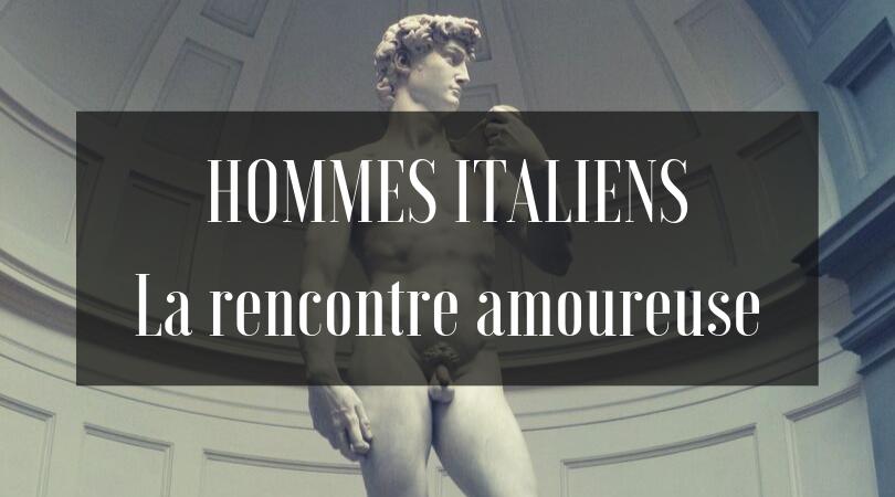 hommes italiens la rencontre amoureuse