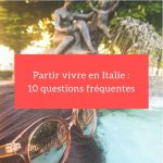 vivre en italie questions frequentes expatriation