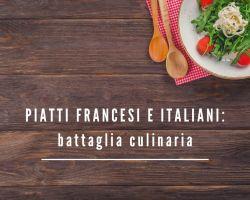 Piatti tipici francesi e italiani